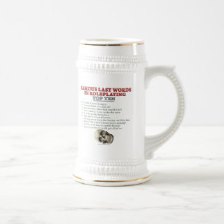 Famous Last Words in Roleplaying: Top Ten 18 Oz Beer Stein