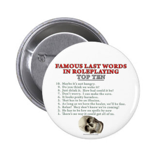 Famous Last Words in Roleplaying: Top Ten 2 Inch Round Button