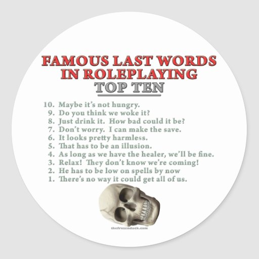 Famous Last Words in Roleplaying: Top Ten Classic Round Sticker