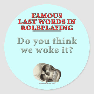 Famous Last Words in Roleplaying: Woke Classic Round Sticker