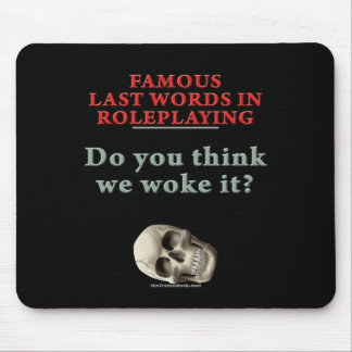 Famous Last Words in Roleplaying: Woke Mouse Pads