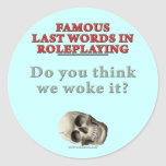 Famous Last Words in Roleplaying: Woke Round Stickers