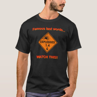 famous last words...watch this T-Shirt