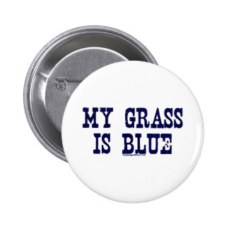 Famous My Grass Is Blue Pinback Button