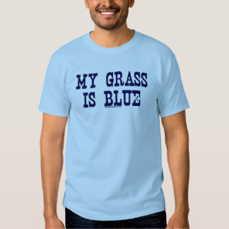 Famous My Grass Is Blue T Shirt