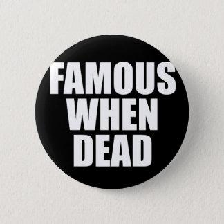 Famous When Dead Button
