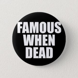 Famous When Dead Pinback Button