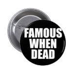 Famous When Dead Pins