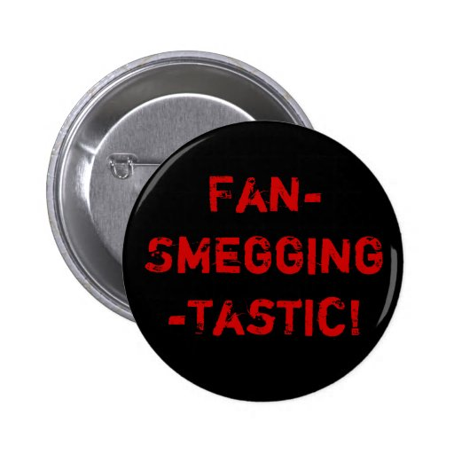 Fan-Smegging-Tastic Button