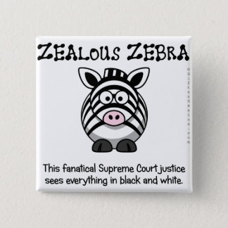 Fanatical Supreme Courts sees only black and white Pinback Button