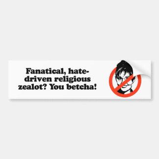 Fanatical zealot - You Betcha Bumper Sticker