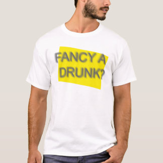 Fancy a drunk ? TEE SHIRT