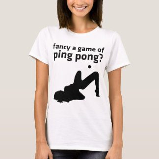fancy a game of ping pong? T-Shirt