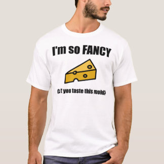 Fancy Cheese is Mold T-Shirt