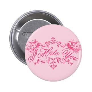 Fancy Pink I Hate You Pinback Buttons
