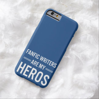Fanfic Writers Are My Heros (Customizable Color) Barely There iPhone 6 Case