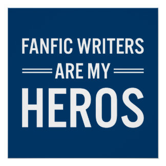 Fanfic Writers Are My Heros (Customizable Color) Poster