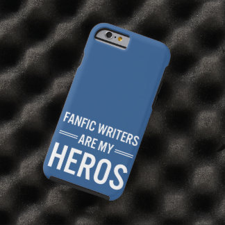 Fanfic Writers Are My Heros (Customizable Color) Tough iPhone 6 Case