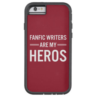 Fanfic Writers Are My Heros (Customizable Color) Tough Xtreme iPhone 6 Case