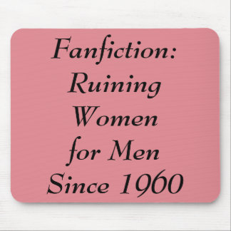 Fanfiction: Ruining Women for Men Since 1960 Mouse Pad