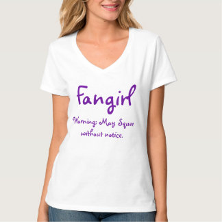 Fangirl, Warning: May Squee without notice. T-Shirt