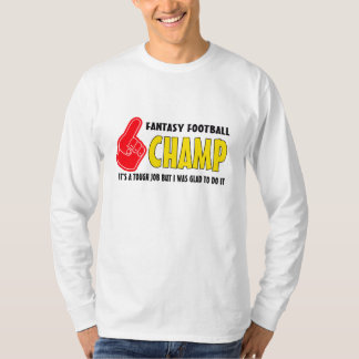 Fantasy Football Champ-Tough Job T Shirt