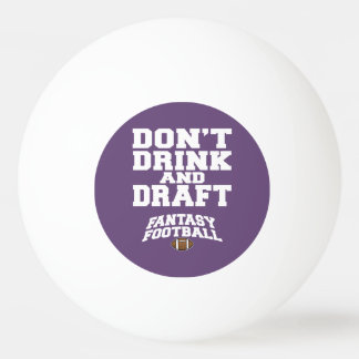 Fantasy Football Don t Drink and Draft - Purple Ping Pong Ball