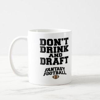 Fantasy Football Dont Drink and Draft Coffee Mug