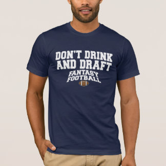 Fantasy Football - Don't Drink and Draft T-Shirt