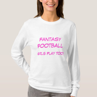 Fantasy Football, Girls Play Too! T-Shirt