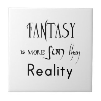 Fantasy Is More Fun Than Reality Ceramic Tile
