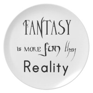Fantasy Is More Fun Than Reality Dinner Plate