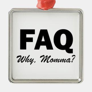 FAQ: Why, Momma? Christmas Ornaments