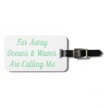 Beach Themed Far Away Oceans & Waves Are Calling Me Luggage Tag