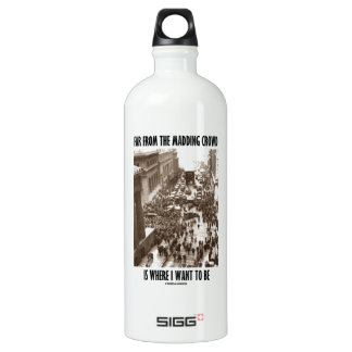 Far From The Madding Crowd Is Where I Want To Be Aluminum Water Bottle