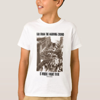 Far From The Madding Crowd Is Where I Want To Be T-Shirt
