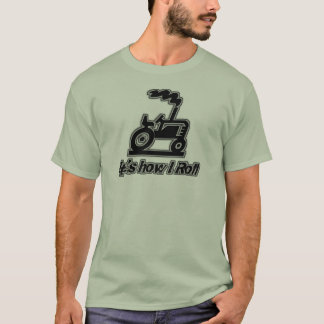 Farm Tractor How I Roll T-Shirt