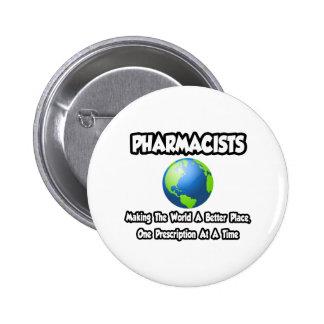 Farmacéuticos… que hacen el mundo un mejor lugar pin redondo de 2 pulgadas