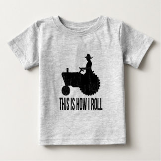 Farmer on  Tractor This is How I ROLL Baby T-Shirt