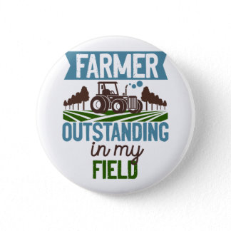Farmer Outstanding In My Field Tractor Life Button