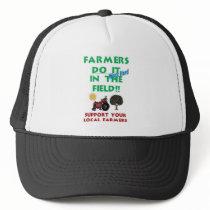 Farmers do it in the field trucker hat