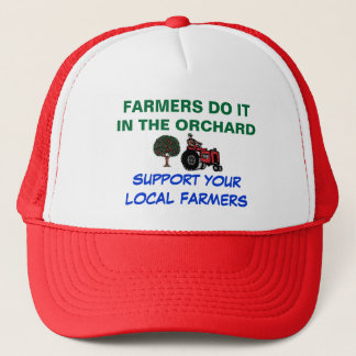 FARMERS DO IT IN THE ORCHARD, SUPPORT YOUR... TRUCKER HAT