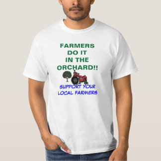 FARMERS DO IT  IN THE ORCHARD!! T-Shirt