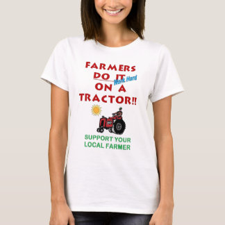 Farmers do it on a tractor T-Shirt