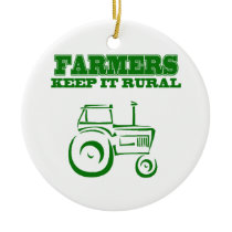 Farmers Keep It Rural Ceramic Ornament