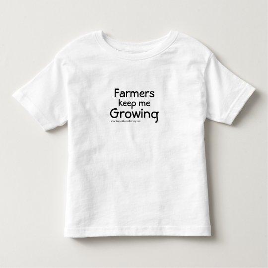 Farmers keep me Growing Toddler T-shirt