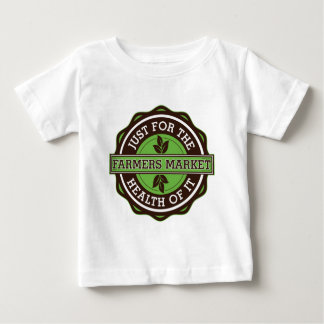 Farmers Market Just For the Health of It Baby T-Shirt