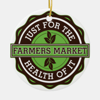 Farmers Market Just For the Health of It Ceramic Ornament