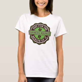 Farmers Market Just For the Health of It T-Shirt