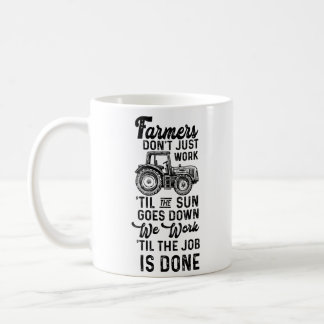 Farmers Work 'Til The Job Is Done Tractor Life Coffee Mug